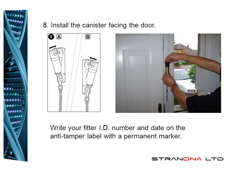 8. Install the canister facing the door. Write your fitter I.D. number and date on the anti-tamper label with a permanent marker.