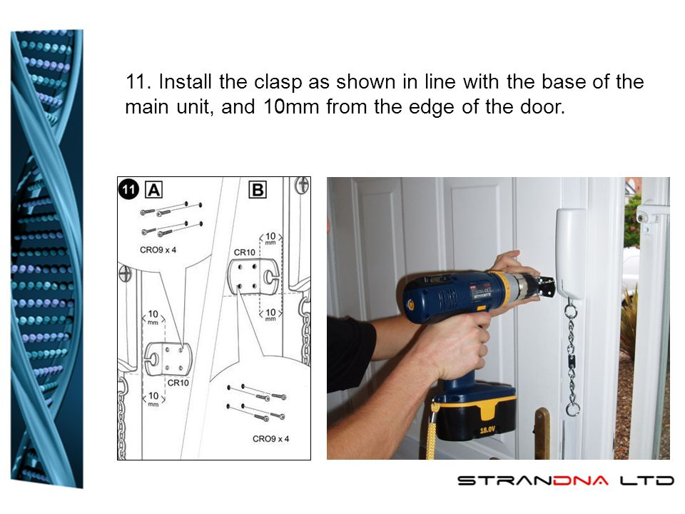 11. Install the clasp as shown in line with the base of the main unit, and 10mm from the edge of the door.