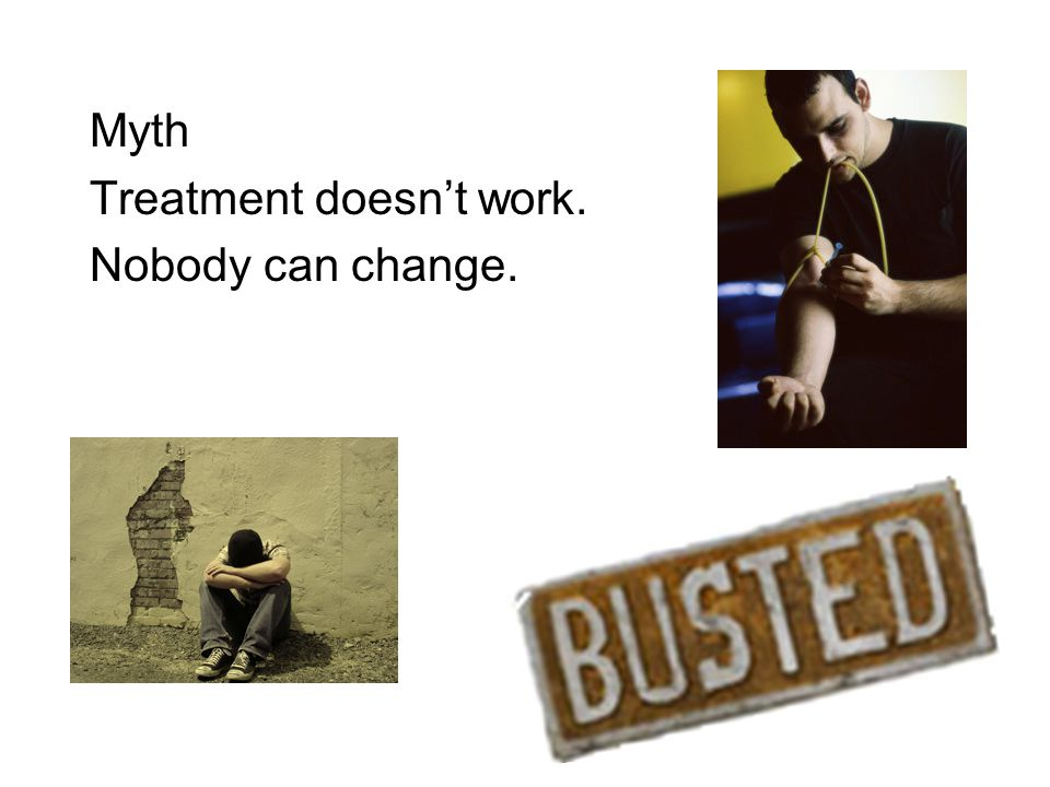 Myth Treatment doesn't work. Nobody can change.