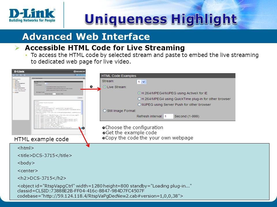 Advanced Advanced Web Interface  Accessible HTML Code for Live Streaming To access the HTML code by selected stream and paste to embed the live streaming to dedicated web page for live video.