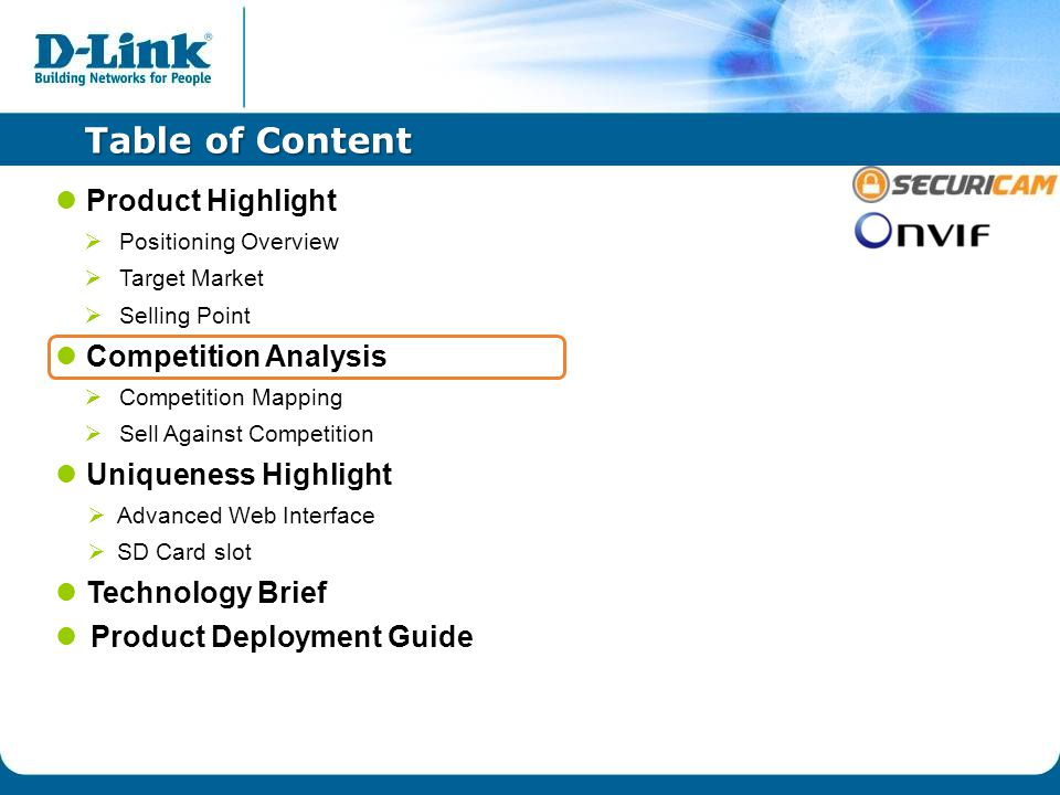 Table of Content Product Highlight  Positioning Overview  Target Market  Selling Point Competition Analysis  Competition Mapping  Sell Against Competition Uniqueness Highlight  Advanced Web Interface  SD Card slot Technology Brief Product Deployment Guide