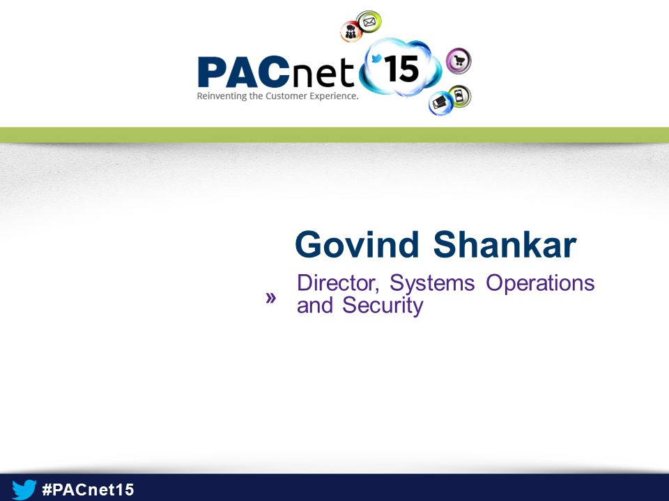 #PACnet15 » Govind Shankar Director, Systems Operations and Security