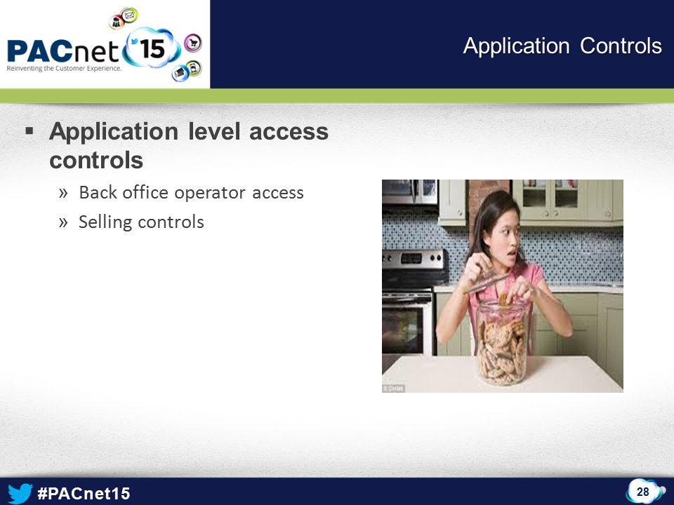 #PACnet15  Application level access controls » Back office operator access » Selling controls 28 Application Controls