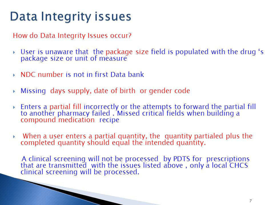 7 How do Data Integrity Issues occur?  User is unaware that the package size field is populated with the drug 's package size or unit of measure  ND