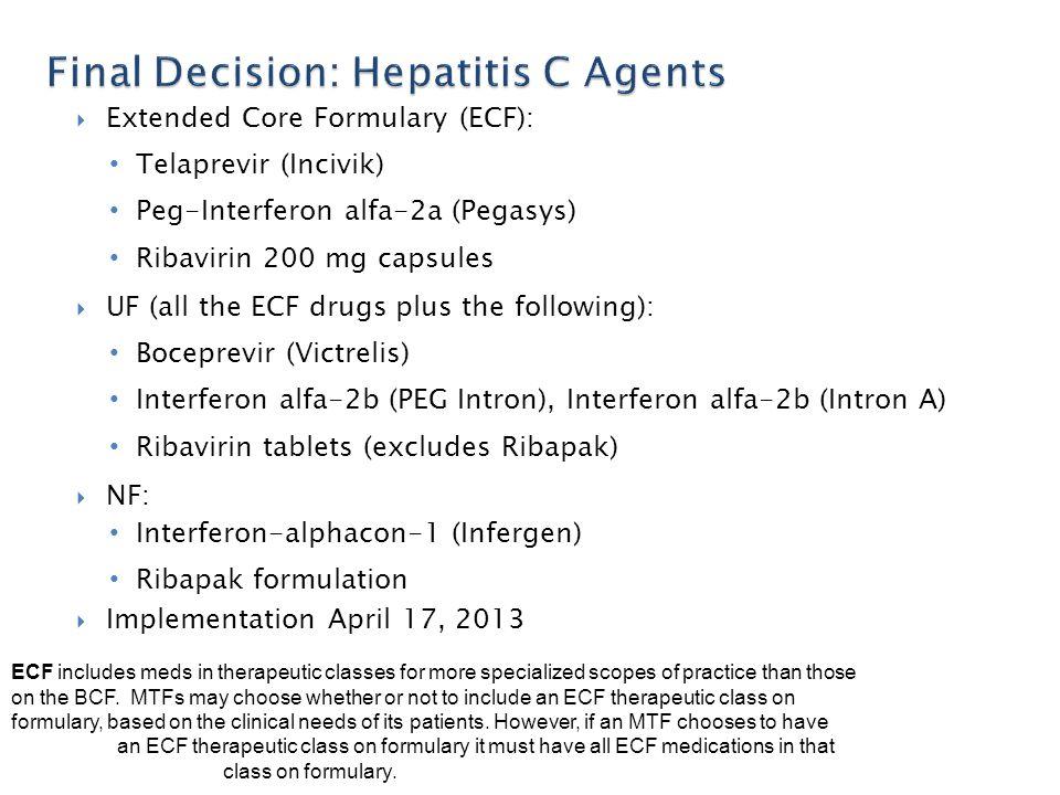 Extended Core Formulary (ECF): Telaprevir (Incivik) Peg-Interferon alfa-2a (Pegasys) Ribavirin 200 mg capsules  UF (all the ECF drugs plus the foll
