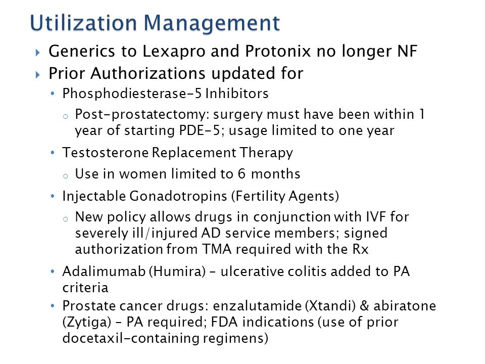  Generics to Lexapro and Protonix no longer NF  Prior Authorizations updated for Phosphodiesterase-5 Inhibitors o Post-prostatectomy: surgery must h