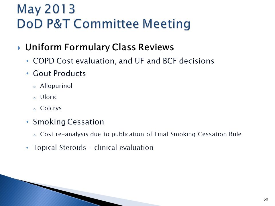 Uniform Formulary Class Reviews COPD Cost evaluation, and UF and BCF decisions Gout Products o Allopurinol o Uloric o Colcrys Smoking Cessation o Co