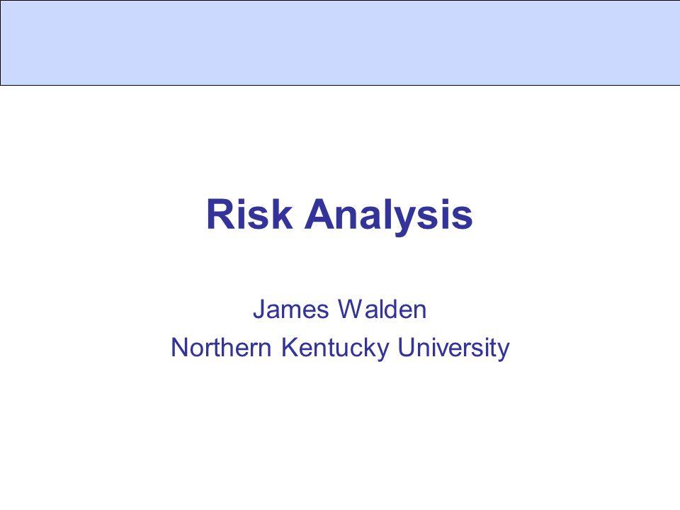 Risk Analysis James Walden Northern Kentucky University