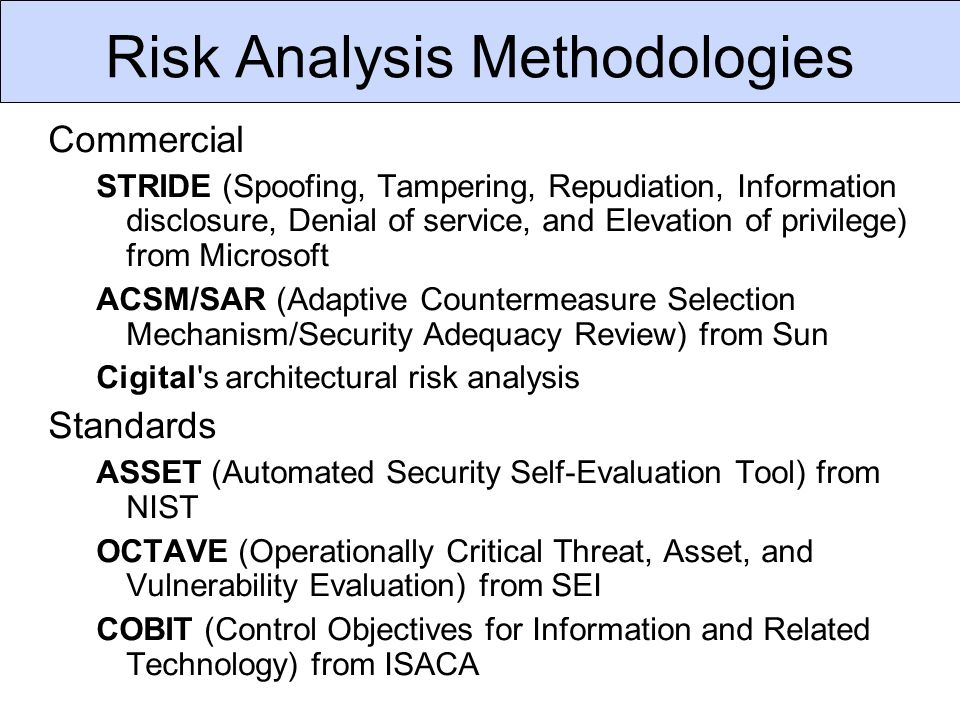 Risk Analysis Methodologies Commercial STRIDE (Spoofing, Tampering, Repudiation, Information disclosure, Denial of service, and Elevation of privilege