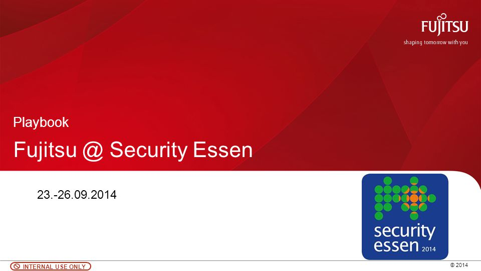 0 © 2014 INTERNAL USE ONLY Fujitsu @ Security Essen Playbook 23.-26.09.2014