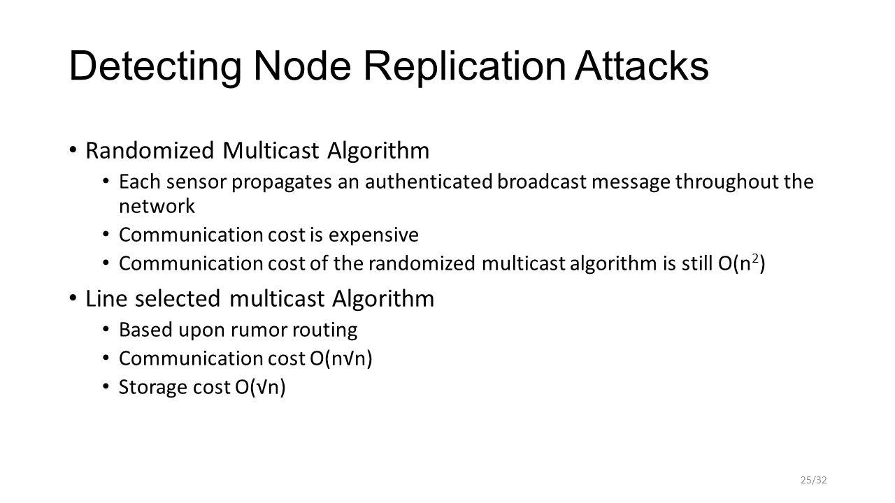 Detecting Node Replication Attacks Randomized Multicast Algorithm Each sensor propagates an authenticated broadcast message throughout the network Com