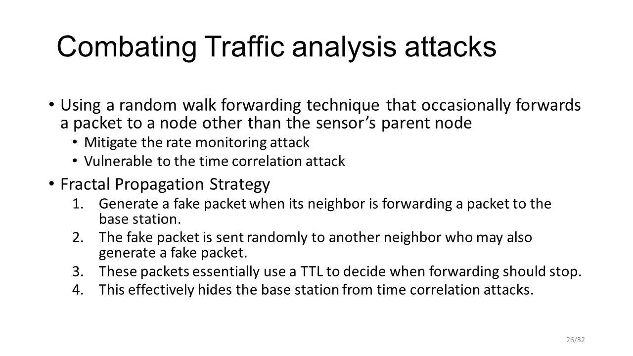 Combating Traffic analysis attacks Using a random walk forwarding technique that occasionally forwards a packet to a node other than the sensor's pare