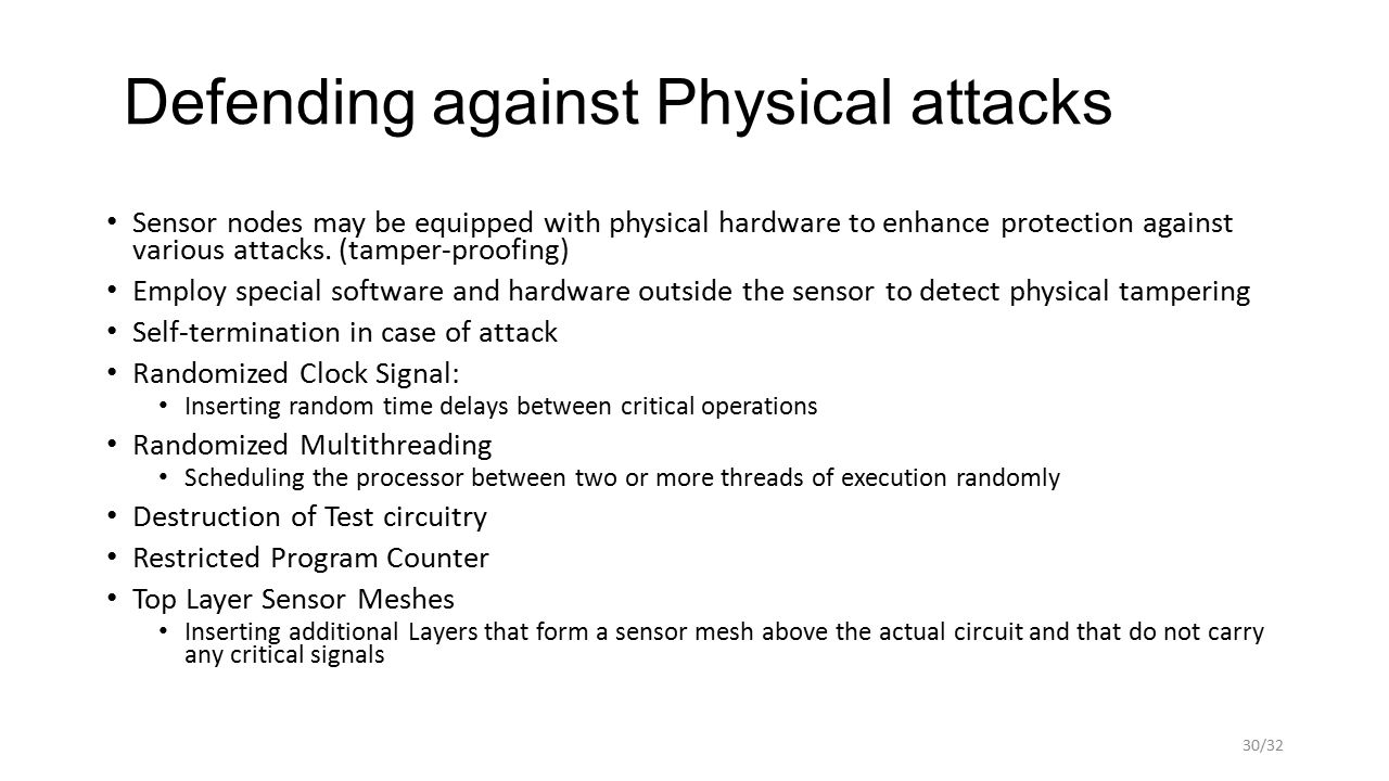 Defending against Physical attacks Sensor nodes may be equipped with physical hardware to enhance protection against various attacks.