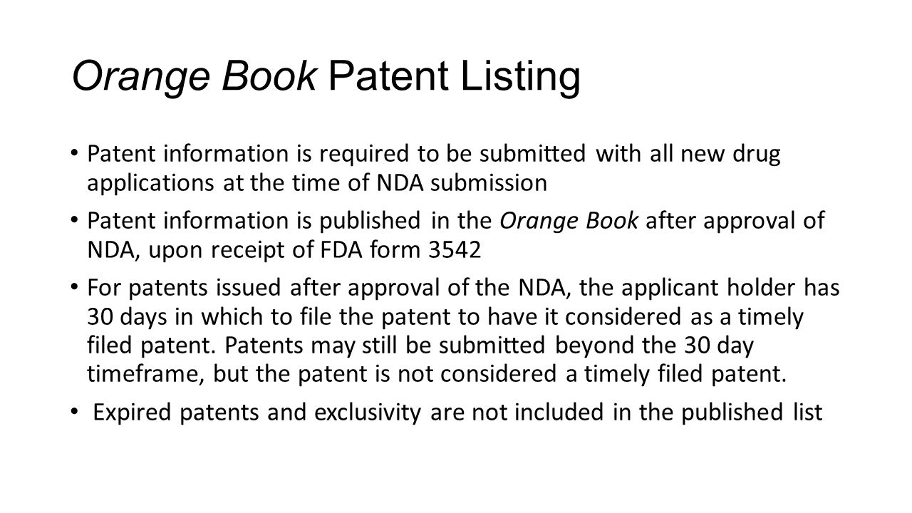 Orange Book Patent Listing Patent information is required to be submitted with all new drug applications at the time of NDA submission Patent informat