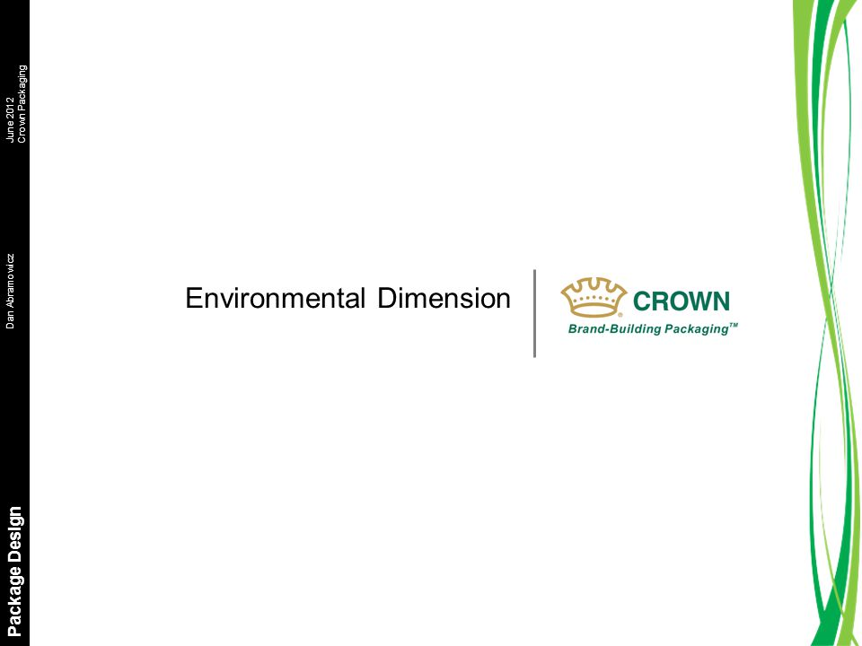 Dan AbramowiczJune 2012 Crown Packaging Package Design Environmental Dimension