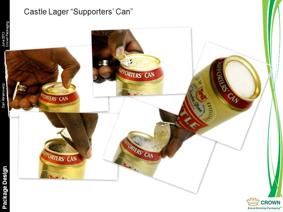 Dan AbramowiczJune 2012 Crown Packaging Package Design Castle Lager Supporters' Can