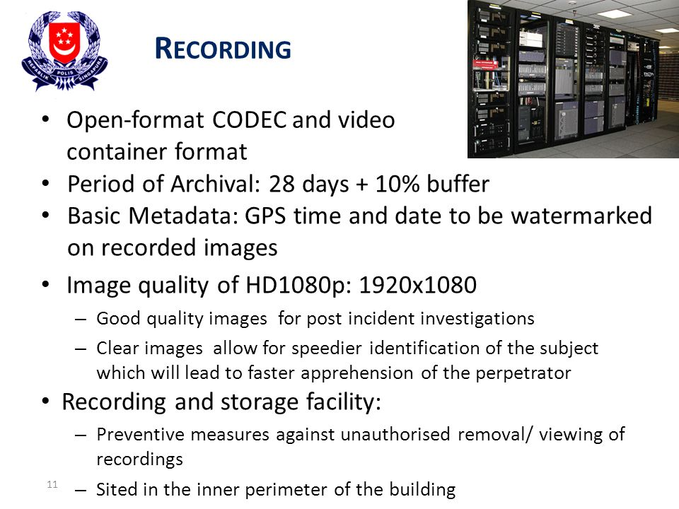 R ECORDING 11 Open-format CODEC and video container format Period of Archival: 28 days + 10% buffer Basic Metadata: GPS time and date to be watermarke