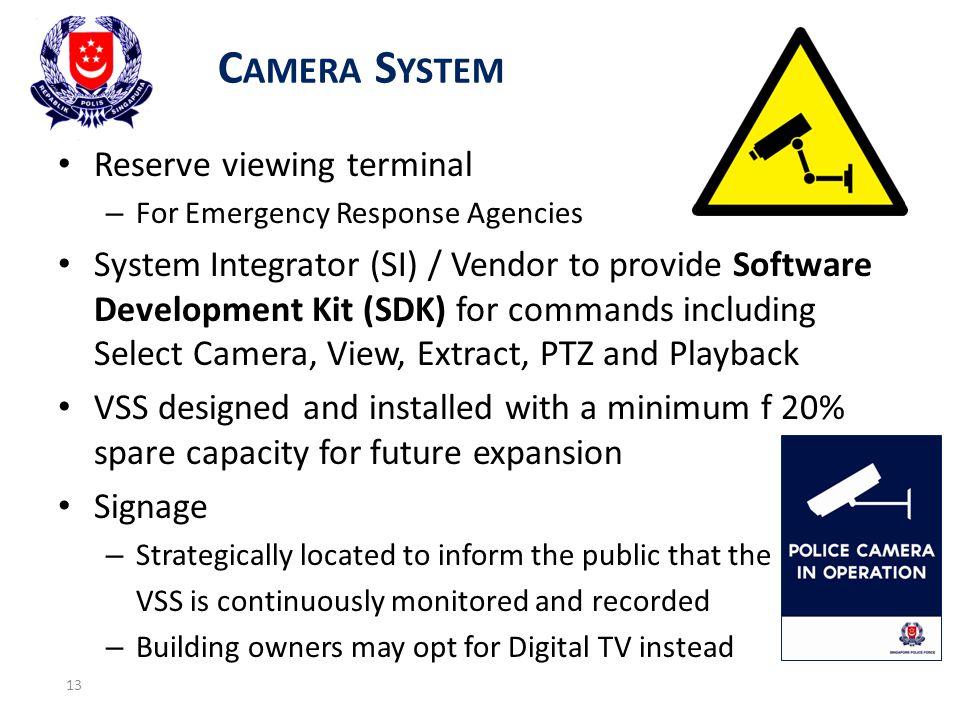 C AMERA S YSTEM 13 Reserve viewing terminal – For Emergency Response Agencies System Integrator (SI) / Vendor to provide Software Development Kit (SDK