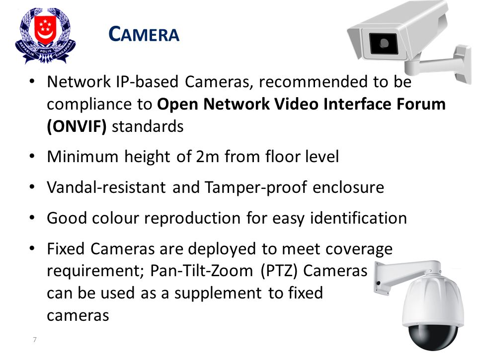 C AMERA 7 Network IP-based Cameras, recommended to be compliance to Open Network Video Interface Forum (ONVIF) standards Minimum height of 2m from flo