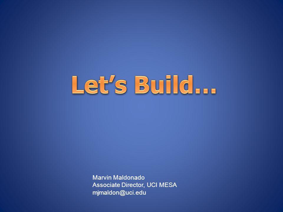 Marvin Maldonado Associate Director, UCI MESA mjmaldon@uci.edu