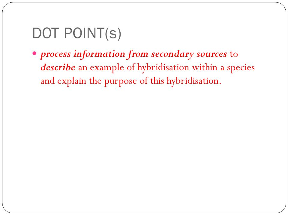 DOT POINT(s) process information from secondary sources to describe an example of hybridisation within a species and explain the purpose of this hybridisation.