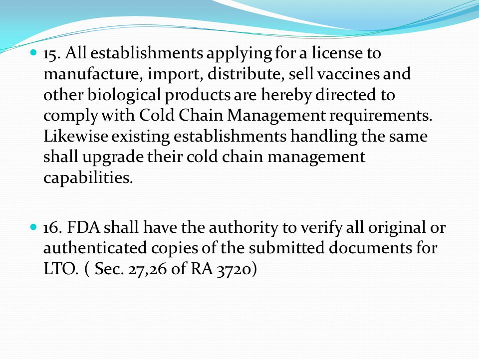 15. All establishments applying for a license to manufacture, import, distribute, sell vaccines and other biological products are hereby directed to c