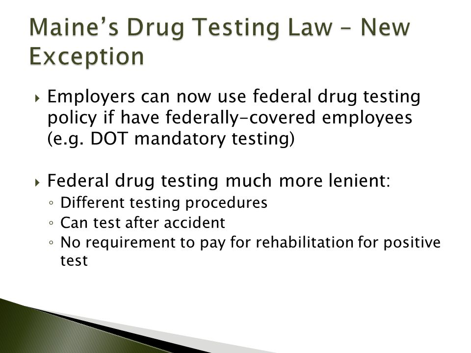  Employers can now use federal drug testing policy if have federally-covered employees (e.g.