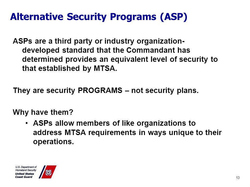 Alternative Security Programs (ASP) ASPs are a third party or industry organization- developed standard that the Commandant has determined provides an equivalent level of security to that established by MTSA.