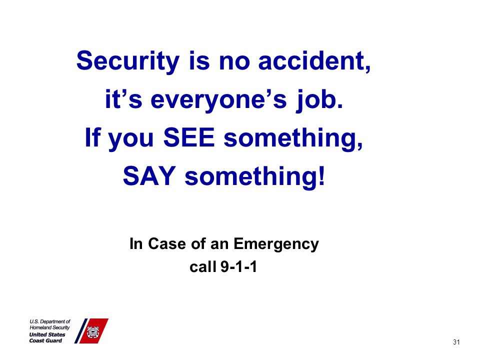 Security is no accident, it's everyone's job. If you SEE something, SAY something.