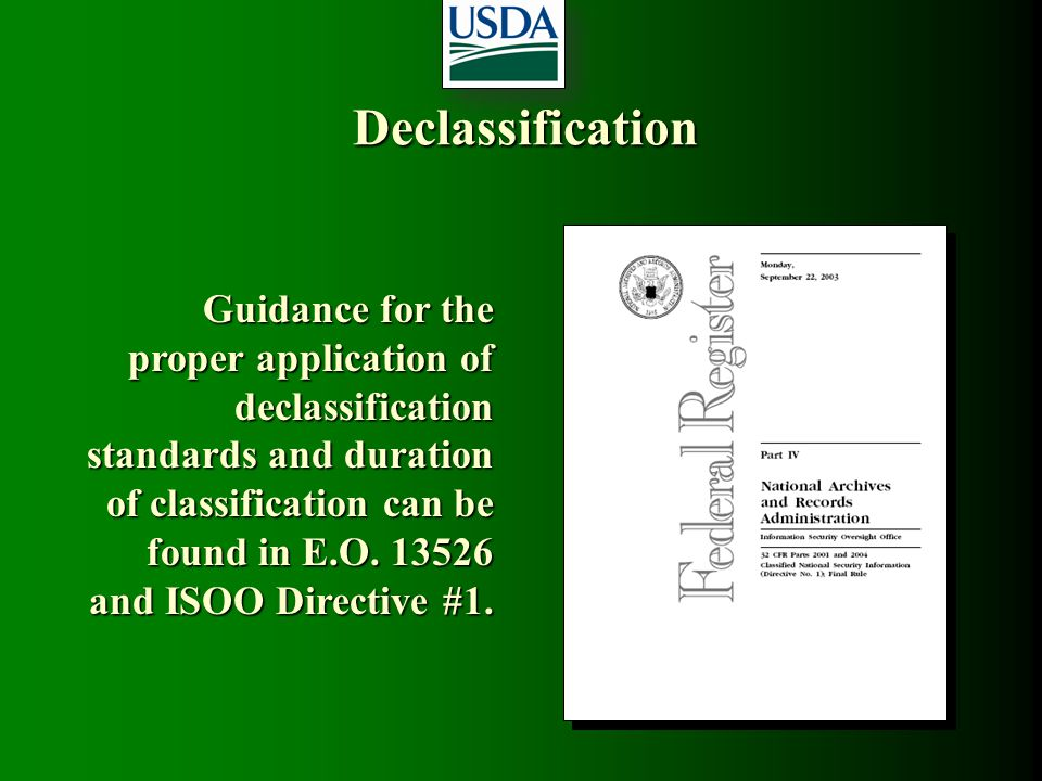 Declassification Guidance for the proper application of declassification standards and duration of classification can be found in E.O. 13526 and ISOO