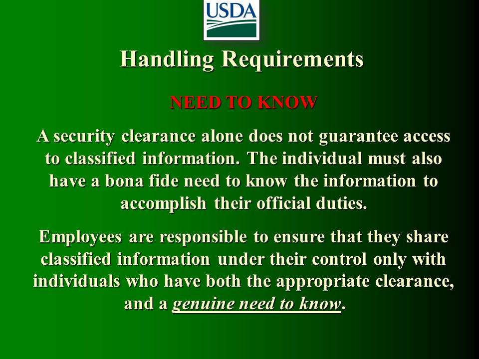Handling Requirements NEED TO KNOW A security clearance alone does not guarantee access to classified information. The individual must also have a bon