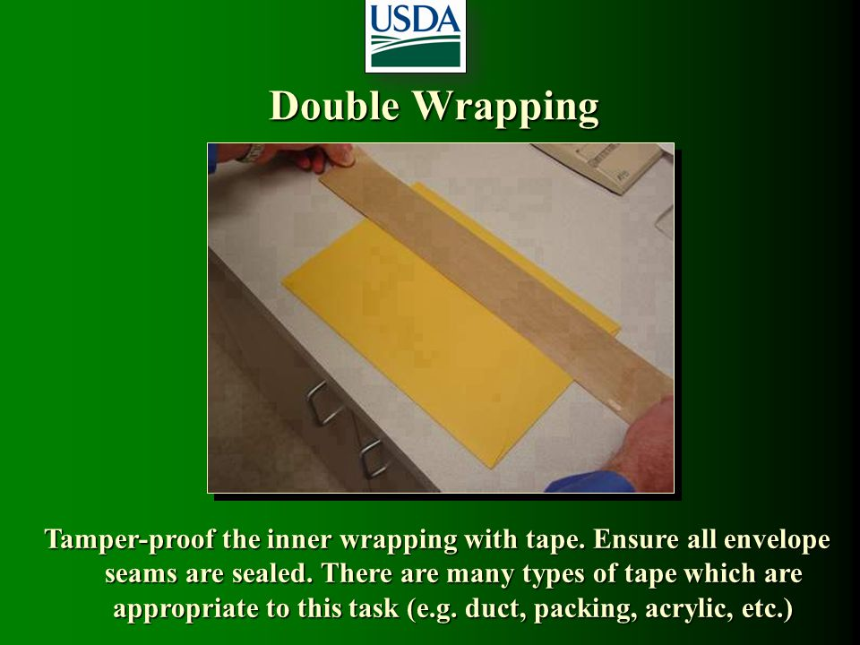 Double Wrapping Tamper-proof the inner wrapping with tape. Ensure all envelope seams are sealed. There are many types of tape which are appropriate to