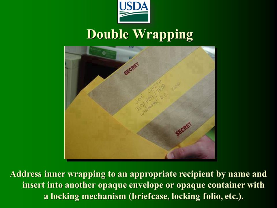 Double Wrapping Address inner wrapping to an appropriate recipient by name and insert into another opaque envelope or opaque container with a locking