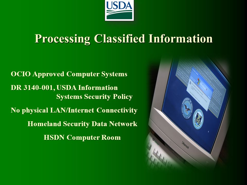 Processing Classified Information OCIO Approved Computer Systems DR 3140-001, USDA Information Systems Security Policy No physical LAN/Internet Connec