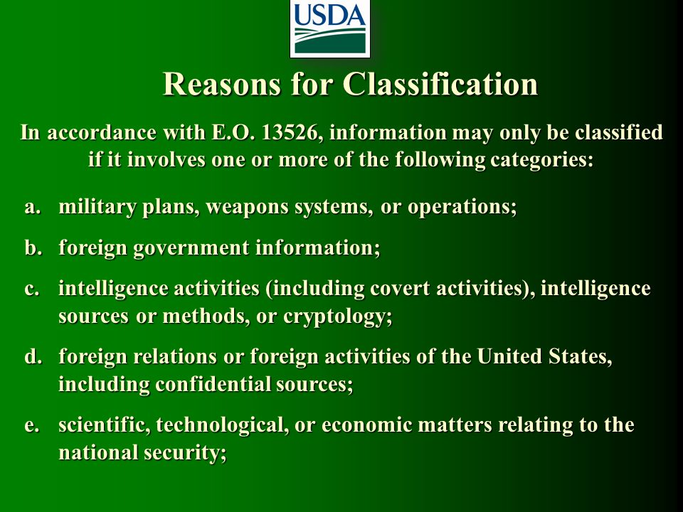 Reasons for Classification In accordance with E.O. 13526, information may only be classified if it involves one or more of the following categories: a