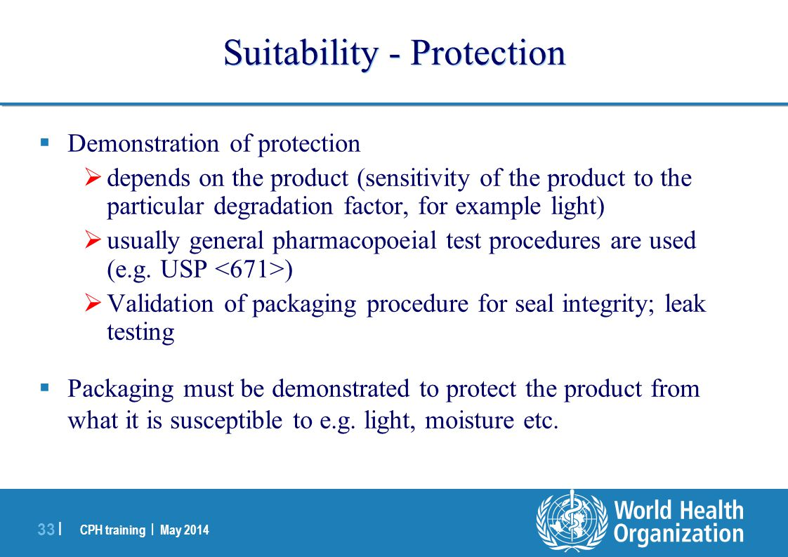 CPH training | May 2014 33 | Suitability - Protection  Demonstration of protection  depends on the product (sensitivity of the product to the partic