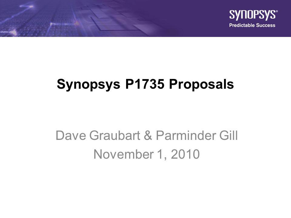 1 Synopsys P1735 Proposals Dave Graubart & Parminder Gill November 1, 2010