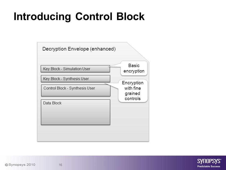 16 Introducing Control Block Key Block - Simulation User Decryption Envelope (enhanced) Key Block - Synthesis User Data Block Control Block - Synthesi