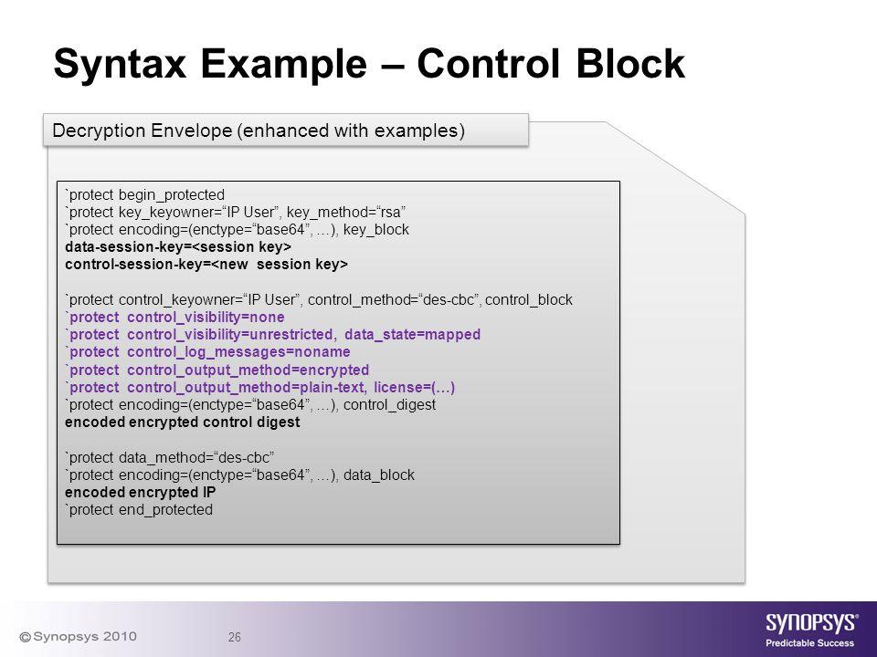 "26 Syntax Example – Control Block `protect begin_protected `protect key_keyowner=""IP User"", key_method=""rsa"" `protect encoding=(enctype=""base64"", …),"