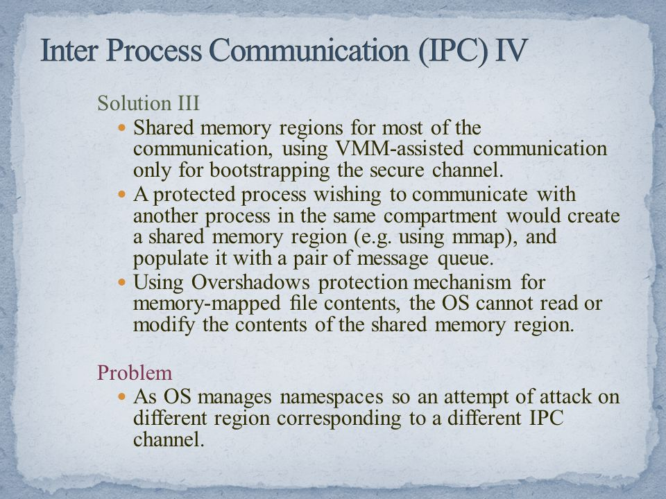 Solution III Shared memory regions for most of the communication, using VMM-assisted communication only for bootstrapping the secure channel. A protec