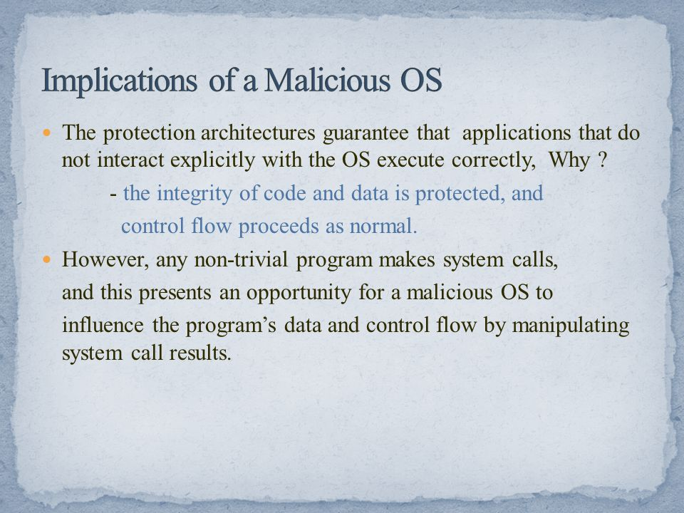 Characterizing the security properties that are possible when the operating system is malicious is challenging.