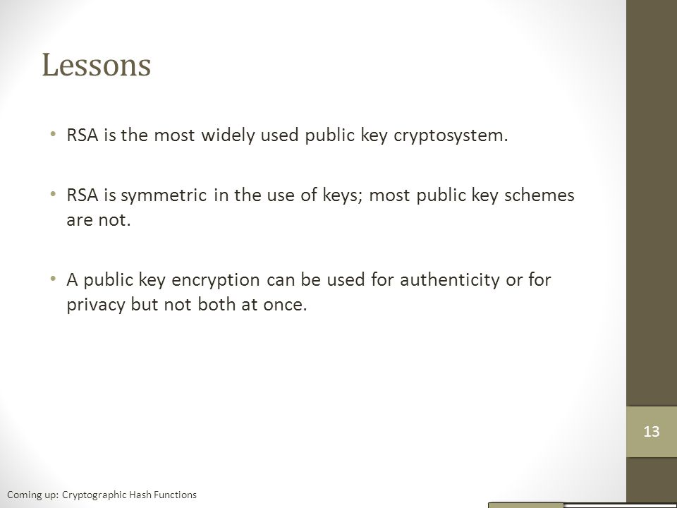 Lessons RSA is the most widely used public key cryptosystem.