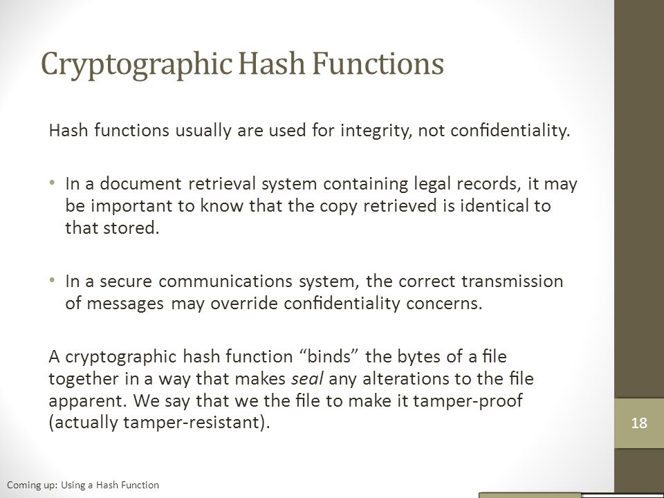 Cryptographic Hash Functions Hash functions usually are used for integrity, not confidentiality.