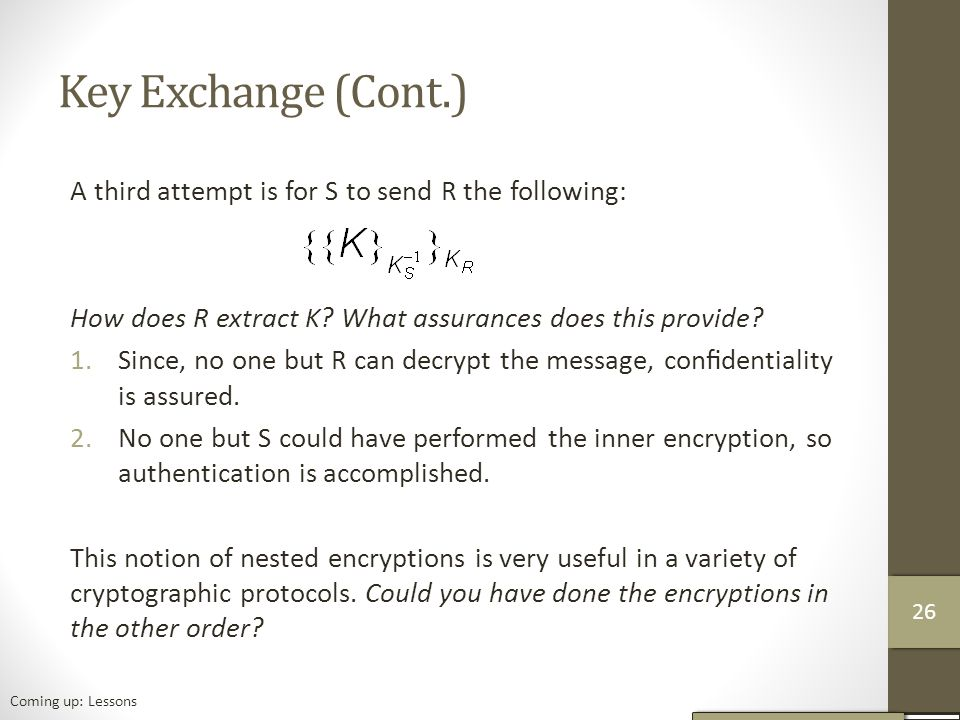 Key Exchange (Cont.) A third attempt is for S to send R the following: How does R extract K.