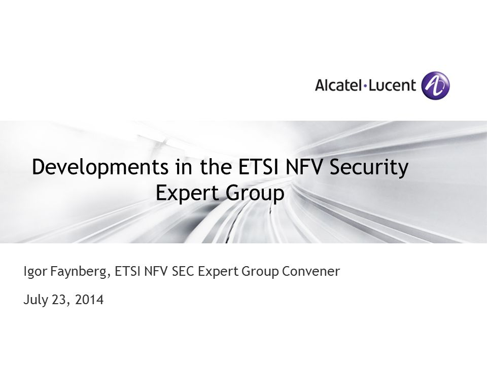 Developments in the ETSI NFV Security Expert Group Igor Faynberg, ETSI NFV SEC Expert Group Convener July 23, 2014