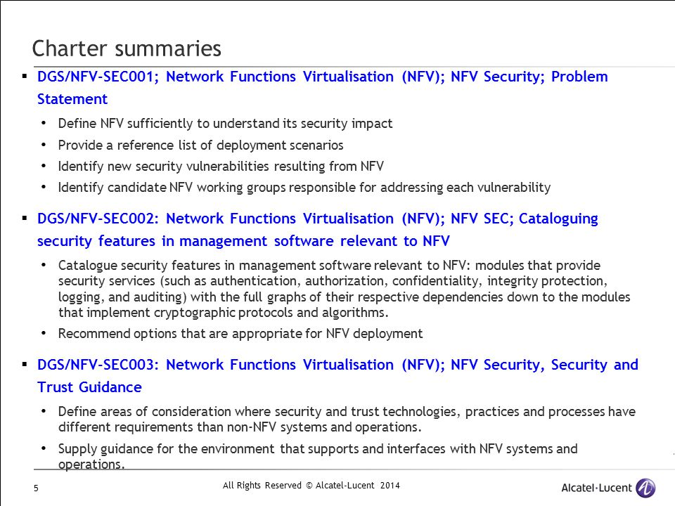 All Rights Reserved © Alcatel-Lucent 2014 5 Charter summaries  DGS/NFV-SEC001; Network Functions Virtualisation (NFV); NFV Security; Problem Statemen