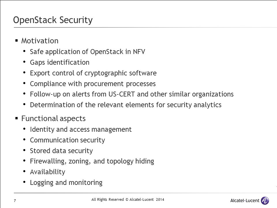 All Rights Reserved © Alcatel-Lucent 2014 7 OpenStack Security  Motivation Safe application of OpenStack in NFV Gaps identification Export control of