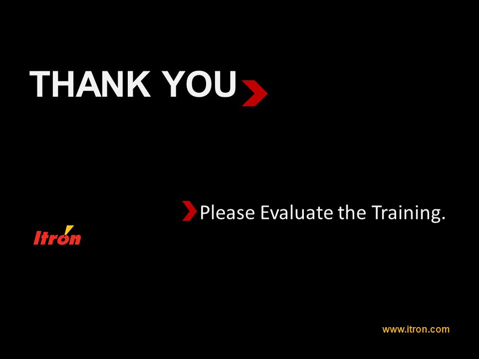 THANK YOU www.itron.com Please Evaluate the Training.