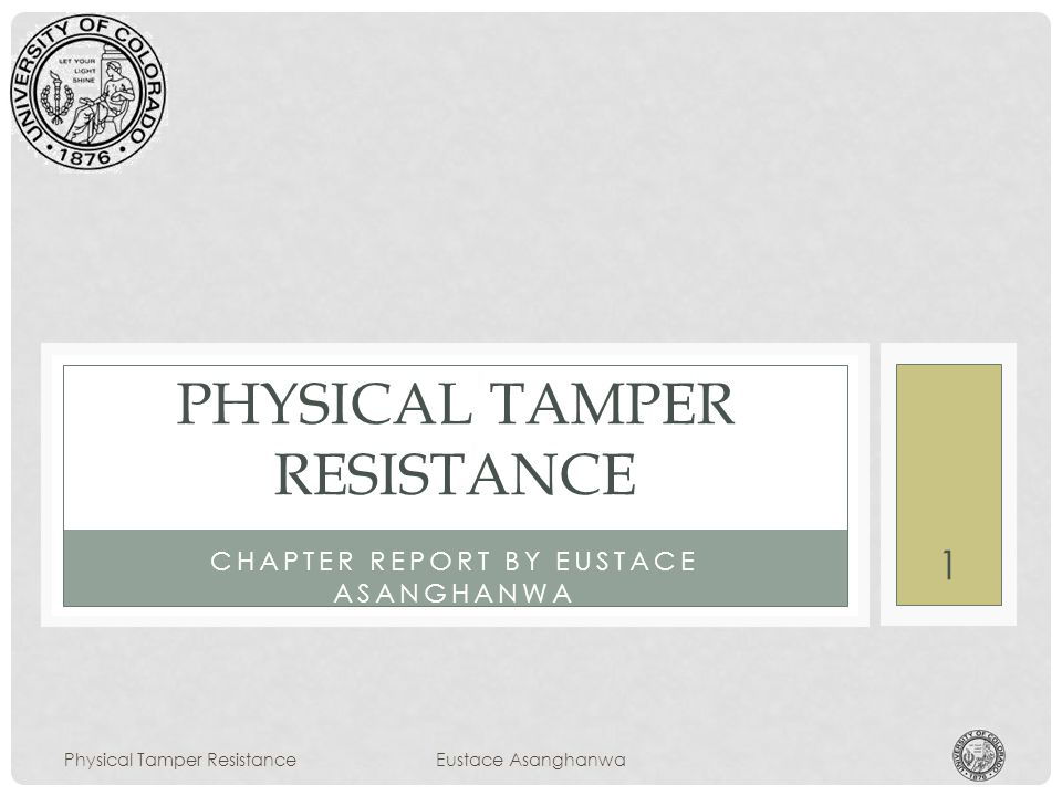CHAPTER REPORT BY EUSTACE ASANGHANWA PHYSICAL TAMPER RESISTANCE Physical Tamper ResistanceEustace Asanghanwa 1