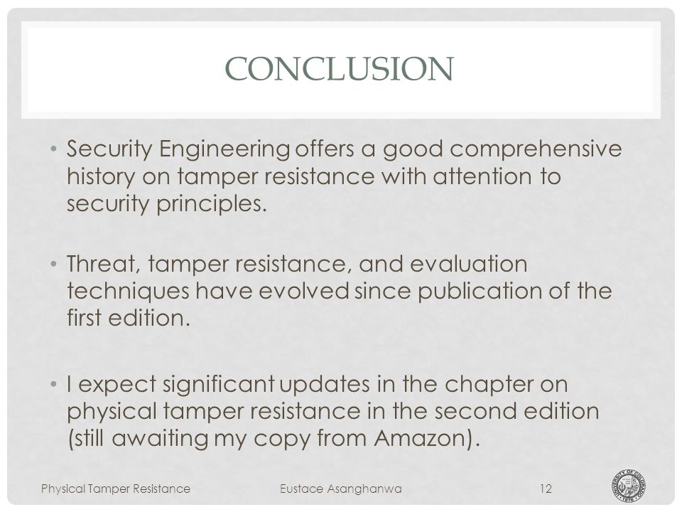 CONCLUSION Security Engineering offers a good comprehensive history on tamper resistance with attention to security principles.